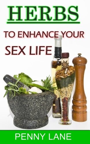 - HERBS  AND SPICES FOR LOVE: ENHANCE YOUR SEX LIFE (Nature's Natural Aphrodisiacs Book 1)