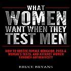 What Women Want When They Test Men: How to Decode Female Behavior, Pass a Woman's Tests, and Attract Women Through Authenticity Hörbuch von Bruce Bryans Gesprochen von: Greg Zarcone