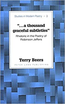 ..A Thousand Graceful Subtleties: Rhetoric in the Poetry of Robinson Jeffers (Studies in Modern Poetry)