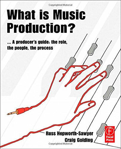 What is Music Production?: A Producers Guide: The Role, the People, the Process by Focal Press