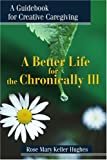 A Better Life for the Chronically Ill, Rose Mary Hughes, 0595179797