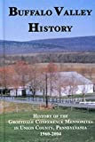 img - for Buffalo Valley History: History of the Groffdale Conference Mennonites in Union County, Pennsylvania 1960-2004 book / textbook / text book