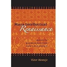 Maya Intellectual Renaissance: Identity, Representation, and Leadership (LINDA SCHELE SERIES IN MAYA AND PRE-COLUMBIAN STUDIES)
