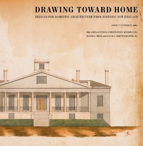 Drawing Toward Home: Designs for Domestic Architecture from Historic New England by James F. O'Gorman (2010-05-18)