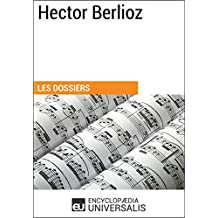 Hector Berlioz: (Les Dossiers d'Universalis) (French Edition)