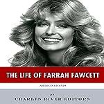 American Legends: The Life of Farrah Fawcett    Charles River Editors