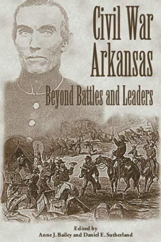 Civil War Arkansas: Beyond Battles and Leaders (The Civil War in the West) pdf epub