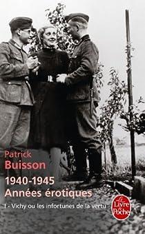 1940-1945 Années érotiques : Vichy ou les infortunes de la vertu par Buisson