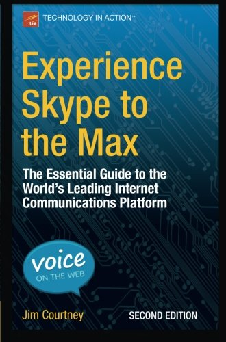 experience-skype-to-the-max-the-essential-guide-to-the-worlds-leading-internet-communications-platfo