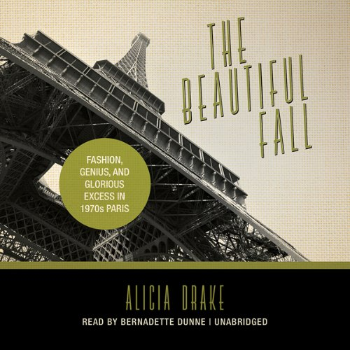 The Beautiful Fall: Fashion, Genius, and Glorious Excess in 1970s Paris by Blackstone Audio, Inc.