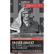 Yasser Arafat et l'esprit de la résistance palestinienne: Des idéaux révolutionnaires à la désillusion (Grandes Personnalités t. 20) (French Edition)
