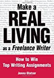 Make a Real Living as a Freelance Writer: How to Win Top Writing Assignments [Paperback] [2004] (Author) Jenna Glatzer