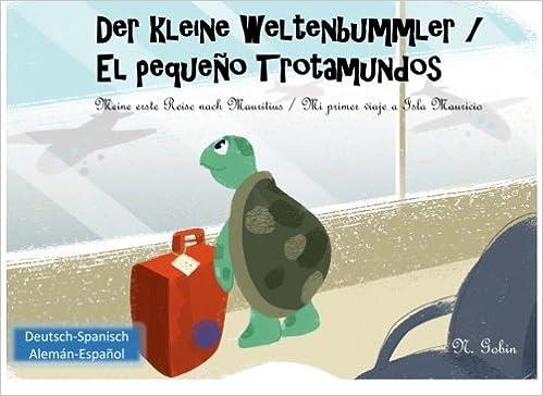 Der kleine Weltenbummler / El pequeno Trotamundos: Zweisprachiges Kinderbuch ab 1 - 6 Jahren (Deutsch - Spanisch) libro bilingue para ninos (aleman - .