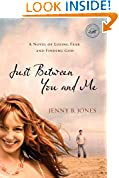 #8: Just Between You and Me: A Novel of Losing Fear and Finding God (Women of Faith (Thomas Nelson))