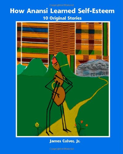 Download How Anansi Learned Self-Esteem: 10 Original Stories for Building Self-Confidence and Self-Respect ebook