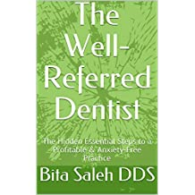 The Well-Referred Dentist: The Hidden Essential Steps to a Profitable & Anxiety-Free Practice