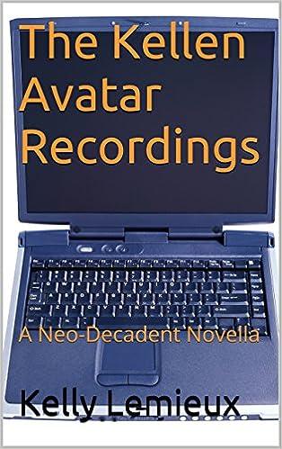 Read online The Kellen Avatar Recordings: A Neo-Decadent Novella PDF, azw (Kindle), ePub