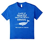 The Always Be A Narwhal Funny Tee T shirt Sea Unicorn Horn