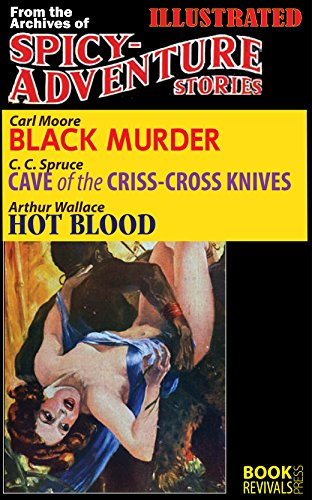 BLACK MURDER, CAVE OF THE CRISS-CROSS KNIVES, HOT BLOOD (Illustrated): From the Archives of SPICY ADVENTURE STORIES