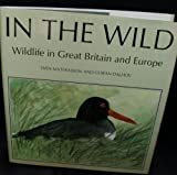 In the Wild : Wildlife in Great Britain and Europe, Mathiasson, Sven and Dalhov, Goran, 1853101796