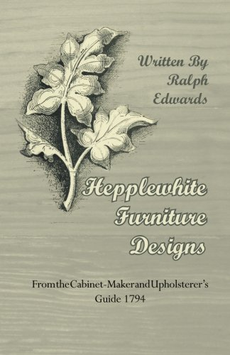 Upholsterers Guide - Hepplewhite Furniture Designs From the CabinetMaker and Upholsterer's Guide 1794