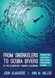 From Snorkelers to Scuba Divers in the Elementary Science Classroom: Strategies and Lessons