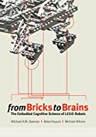 From Bricks to Brains: The Embodied Cognitive Science of LEGO Robots Front Cover