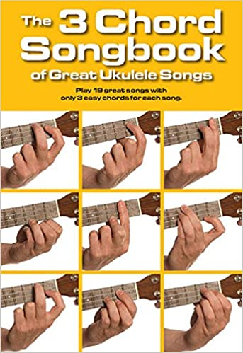Amazon The 3 Chord Songbook Of Great Ukulele Songs