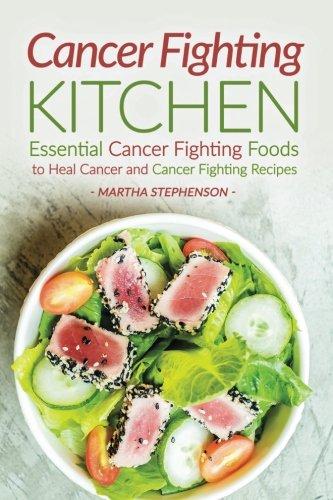 Cancer Fighting Kitchen: Essential Cancer Fighting Foods to Heal Cancer and Cancer Fighting ()