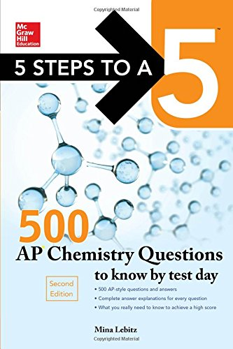 5 Steps to a 5 500 AP Chemistry Questions to Know by Test Day, 2nd edition (Mcgraw Hill's 500 Questions to Know by Test Day) (Ap Test Chemistry)