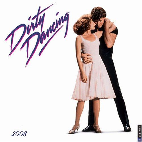 Dirty Dancing: 2008 Wall Calendar