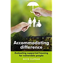 Accommodating Difference: Evaluating Supported Housing for Vulnerable People