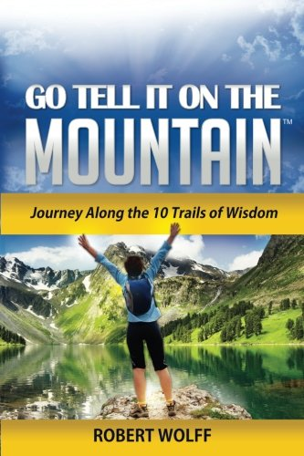 Go Tell It On The Mountain: Journey Along the 10 Trails of Wisdom