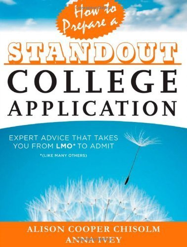 How to Prepare a Standout College Application: Expert Advice that Takes You from LMO* (*Like Many Others) to Admit by Cooper Chisolm, Alison, Ivey, Anna (2013) Paperback