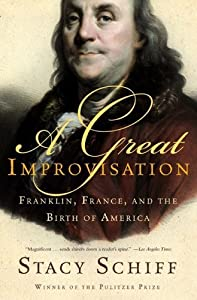 A Great Improvisation: Franklin, France, and the Birth of America by Stacy Schiff (2006-01-10)