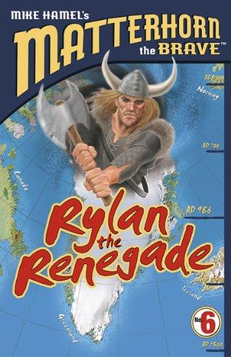Rylan the Renegade (Matterhorn the Brave Series #6)