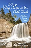50 Ways to Cope with Your Child's Death, Norma Sawyers-Kurz, 0922993246