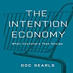 The Intention Economy: When Customers Take Charge | Doc Searls