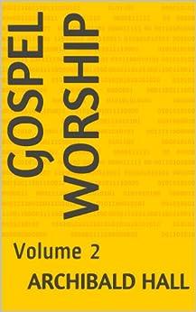 Gospel Worship: Volume 2 (English Edition) por [Hall, Archibald]