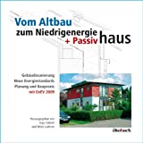 Vom Altbau zum Niedrigenergie- und Passivhaus: Gebäudesanierung, neue Energiestandards, Planung und Baupraxis, mit EnEV 2009