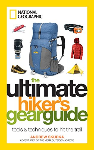 The Ultimate Hiker's Gear Guide: Tools and Techniques to Hit the Trail ()