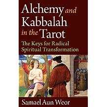 Alchemy and Kabbalah in the Tarot: The Keys of Radical Spiritual Transformation