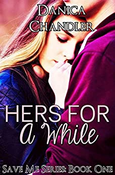 Hers For A While: Save Me Series Book 1 by [Chandler, Danica]