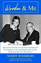 """Wooden & Me: Life Lessons From My Two-decade Friendship With The Legendary Coach And Humanitarian To Help """"make Each Day Your Masterpiece"""""""