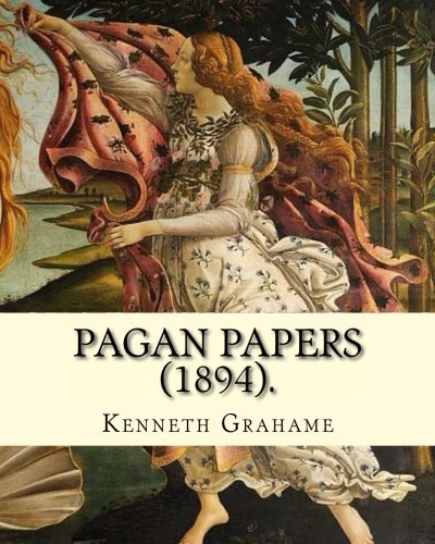 Pagan Papers  (1894).  By: Kenneth Grahame: (World's classic's)