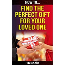 How To Find The Perfect Gift For Your Loved One (How To eBooks Book 37)