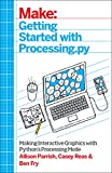 Getting Started with Processing. Py : Making Interactive Graphics with Python's Processing Mode, Parrish, Allison and Fry, Ben, 1457186837