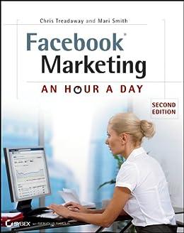 Facebook Marketing: An Hour a Day by [Treadaway, Chris, Smith, Mari]