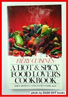 The worlds best spicy food where to find it how to make it fiery cuisines a hot and spicy food lovers cookbook forumfinder Gallery