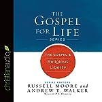 The Gospel & Religious Liberty: Gospel for Life Series | Russell Moore,Andrew T. Walker